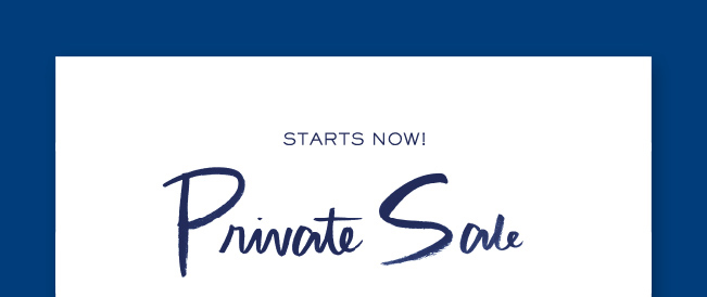 STARTS NOW PRIVATE SALE