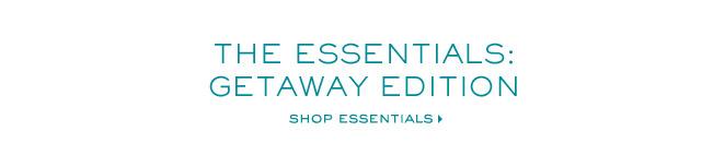 THE ESSENTIALS GETAWAY EDITION SHOP ESSENTIALS